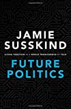 Jamie, S: Future Politics - Susskind Jamie