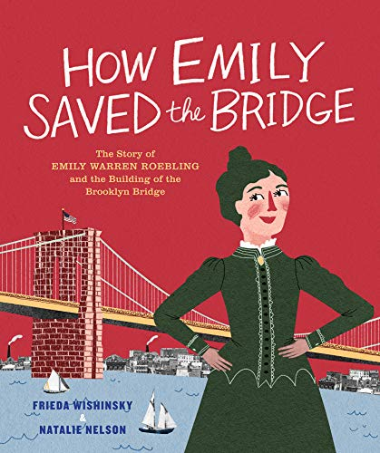 Image of How Emily Saved the Bridge: The Story of Emily Warren Roebling and the Building of the Brooklyn Bridge