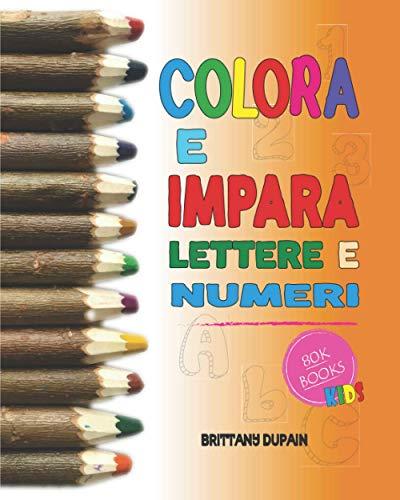 COLORA E IMPARA LETTERE E NUMERI: Libro da colorare per bambini in età prescolare, dai 4 ai 5 anni - Lettere dalla A alla Z - Numeri da 0 a 9 - Disegni da colorare e grafismi da tracciare.