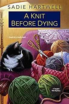 A Knit before Dying (A Tangled Web Mystery Book 2) by [Sadie Hartwell]