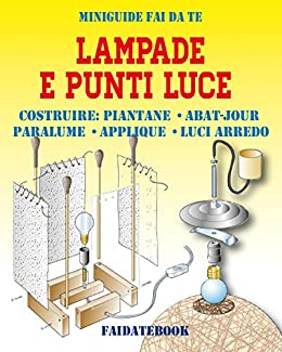 Amazon Com Lampade E Punti Luce Costruire Piantane Abat Jour Paralume Applique Luci D Arredo Miniguide Fai Da Te Italian Edition Ebook Poggi Valerio Kindle Store