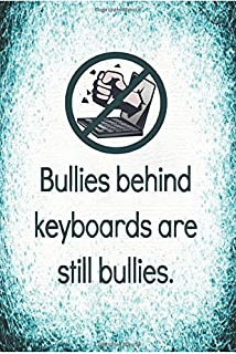 Bullies Behind Keyboards Are Still Bullies.: 120 Pages / Gifts / (6 x 9 inches) / Work / schools / children / kids / anti ...