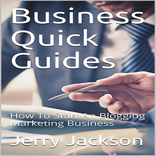 Business Quick Guides: How to Start an Blogging Marketing Business audiobook cover art