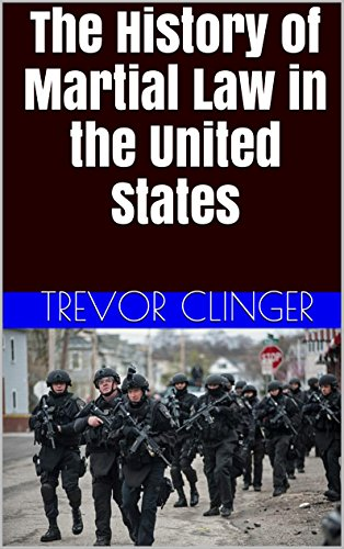 Amazon Com The History Of Martial Law In The United States Ebook Clinger Trevor Kindle Store