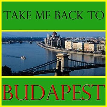 Take Me Back To Budapest