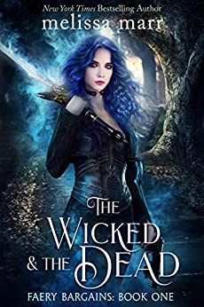 The Wicked & The Dead: A Faery Bargains Novel by [Melissa Marr]