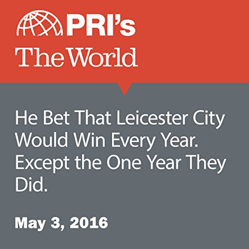 He Bet That Leicester City Would Win Every Year. Except the One Year They Did audiobook cover art
