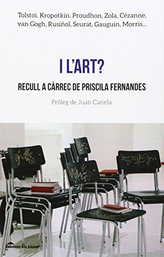 I l'art?: Recull a càrrec de Priscilla Fernandes: Tolstoi, Kropotkin, Proudhon, Zola, Cézanne, van Gogh, etc. (Llibres Urgents)