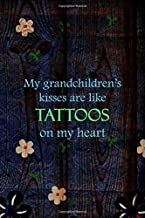 My Grandchildren's Kisses Are Like Tattoos On My Heart: All Purpose 6x9 Blank Lined Notebook Journal Way Better Than A Card Trendy Unique Gift Wood and Flowers Grandchildren