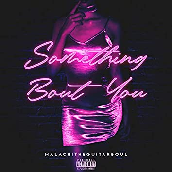Something Bout You