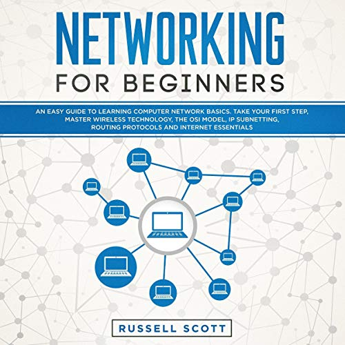 Networking for Beginners: An Easy Guide to Learning Computer Network Basics. Take Your First Step, Master Wireless Techno...