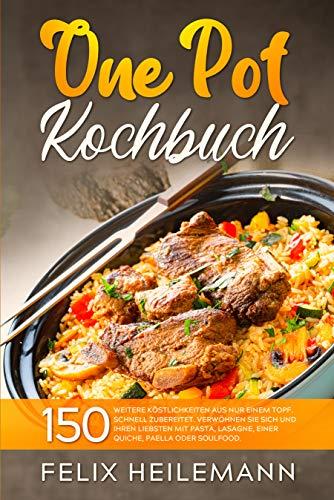 One Pot KOCHBUCH: 150 weitere Köstlichkeiten aus nur einem Topf. Schnell zubereitet. Verwöhnen Sie sich und Ihren Liebsten mit Pasta, Lasagne, einer Quiche, Paella oder Soulfood.