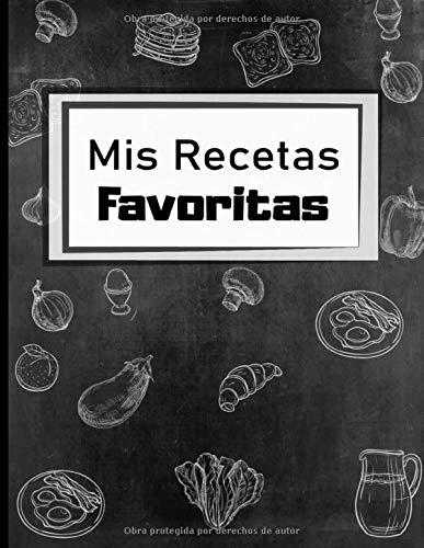 Mis Recetas Favoritas: Cuaderno para escribir receta | Libro de cocina personalizado para anotar 100 Recetas | Dimensiones: 21,59 cm x 27,94 cm | Idea de regalo