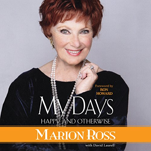 My Days     Happy and Otherwise              By:                                                                                                                                 Marion Ross,                                                                                        David Laurell - contributor,                                                                                        Ron Howard - foreword                               Narrated by:                                                                                                                                 Marion Ross,                                                                                        David Laurell,                                                                                        Jim Meskimen,                   and others                 Length: 11 hrs and 6 mins     55 ratings     Overall 4.6