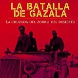 La Batalla de Gazala [The Battle of Gazala]: La cruzada del zorro del desierto [The Crusade of the Desert Fox]