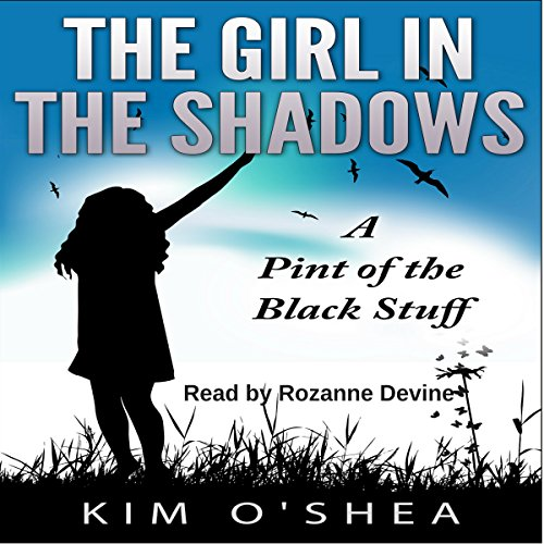 A Pint of the Black Stuff     The Girl in the Shadows, Book 1              By:                                                                                                                                 Kim O'Shea                               Narrated by:                                                                                                                                 Rozanne Devine                      Length: 3 hrs and 39 mins     Not rated yet     Overall 0.0