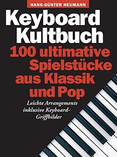 Keyboard Kultbuch - 100 ultimative Spielstücke aus Klassik & Pop: Songbook für Keyboard: 100 Ultimative Spielstucke Aus Klassik Und Pop
