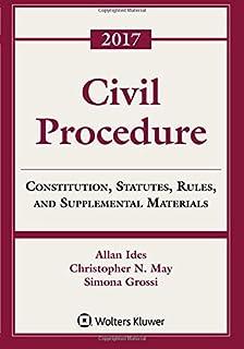 Civil Procedure: Constitution, Statutes, Rules and Supplemental Materials, 2017