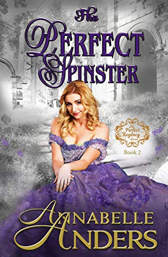 The Perfect Spinster: A Regency Romance (The Perfect Regency Series Book 2)