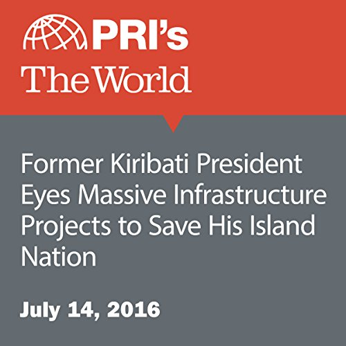 Former Kiribati President Eyes Massive Infrastructure Projects to Save His Island Nation audiobook cover art