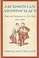 Jacksonian Aristocracy: Class and Democracy in New York, 1830-60