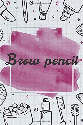 Brow pencil NoteBook Gift Idea: Lined makeup NoteBook Gift / Make-up Artist Notebook Gift, 120 Pages, 6x9, Soft Cover, Matte Finish