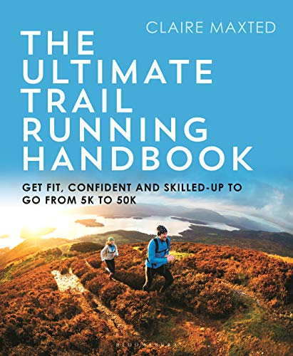 The Ultimate Trail Running Handbook: Get fit, confident and skilled-up to go from 5k to 50k (English Edition)