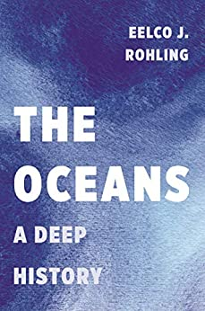 The Oceans: A Deep History by [Eelco J. Rohling]