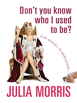 Don't You Know Who I Used to Be?: From Manolos to motherhood by [Julia Morris]