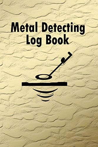Metal Detecting Log Book: A logbook for Professional metal detectors to record Date, Time, Location, GPS, Machine Used, Settings Used & more