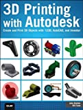 3D Printing with Autodesk: Create and Print 3D Objects with