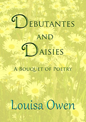 Debutantes and Daisies: A Bouquet of Poetry by [Louisa Owen]