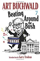 Beating Around the Bush: (Art Buchwald) by Art Buchwald(2006-10-03)