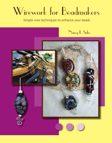 Wirework For Beadmakers: Simple Wire Techniques To Enhance Your Beads