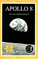 Apollo 8: The Nasa Mission Reports (Apogee Books Space Series)