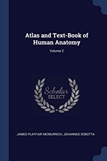 Atlas and Text-Book of Human Anatomy; Volume 2