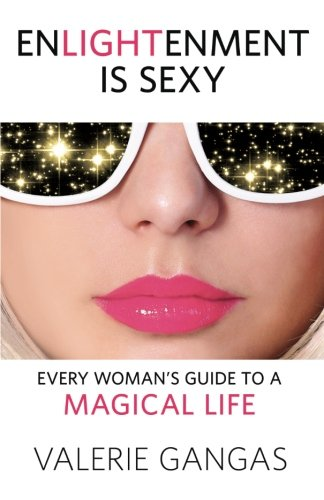 Enlightenment Is Sexy: Every Woman's Guide to a Magical Life