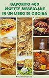Saporito 400 Ricette Messicane In Un Libro Di Cucina : Ricette Per Salsa, Zuppe, Pane, Insalate, Uova, Pesce E Frutti Di Mare, Stufati, Pollame, Manzo, Riso E Fagioli, Dessert, Antipasti