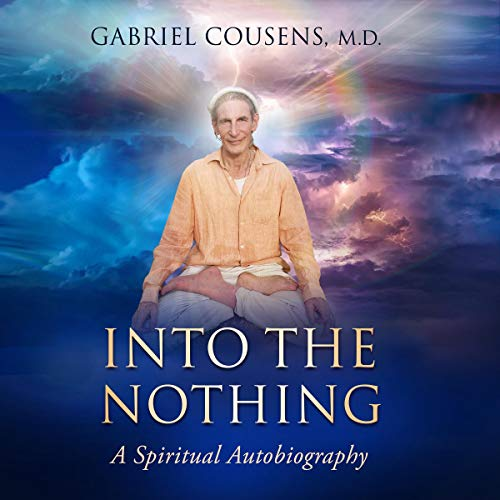 Into the Nothing Audiobook By Gabriel Cousens MD cover art