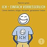 I.C.H. - einfach verbesserlich: Clever denken, klüger handeln, gelassener leben: I.C.H. -...