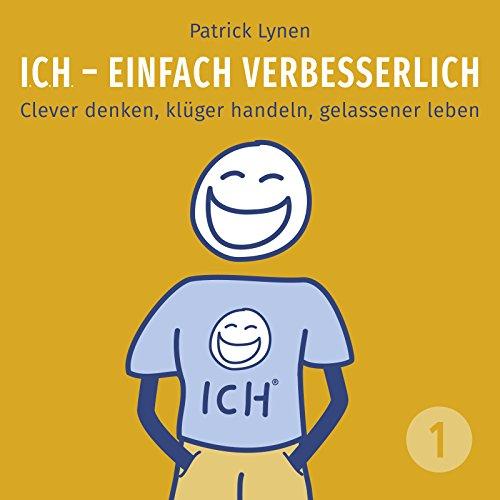 Couverture de I.C.H. - einfach verbesserlich: Clever denken, klüger handeln, gelassener leben