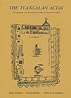 The Tlaxcalan Actas: A Compendium of the Records of the Cabildo of Tlaxcala, 1545-1627