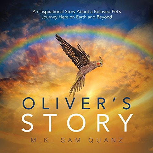 Oliver'S Story: An Inspirational Story About a Beloved Pet'S Journey Here on Earth and Beyond (English Edition)
