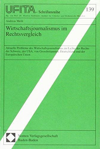 Wirtschaftsjournalismus im Rechtsvergleich: Aktuelle Probleme des Wirtschaftsjournalismus im Lichte des Rechts der Schweiz, der USA, von ... für Urheber- und Medienrecht UFITA, Band 139)