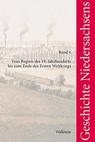 Geschichte Niedersachsens: Band 4: Vom Beginn des 19. Jahrhunderts bis zum Ende des Ersten Weltkriegs (Veröffentlichungen der Historischen Kommission für Niedersachsen und Bremen)