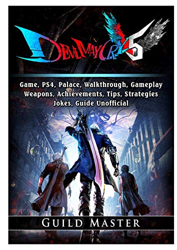 Devil May Cry 5 V Game, PS4, Palace, Walkthrough, Gameplay, Weapons, Achievements, Tips, Strategies, Jokes, Guide Unofficial