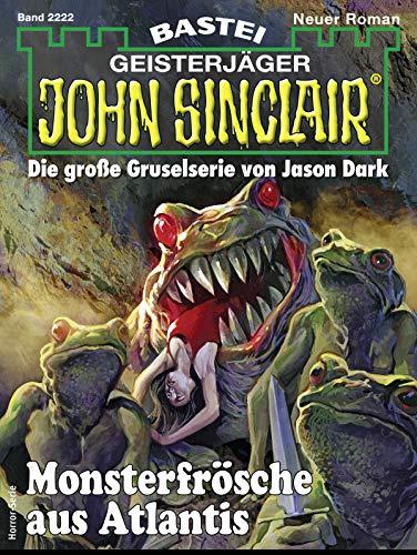 John Sinclair 2222 - Horror-Serie: Monsterfrösche aus Atlantis