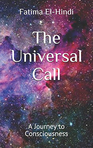 Compare Textbook Prices for The Universal Call: A Journey to Consciousness  ISBN 9780578870779 by El-Hindi, Fatima