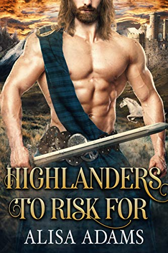 Highlanders To Risk For: A Scottish Medieval Historical Collection