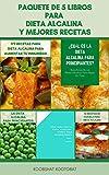 Paquete De 5 Libros Para Dieta Alcalina Y Mejores Recetas : Dieta Alcalina Para Bajar De Peso, Ph, Reflujo Ácido, Limpiar Su Cuerpo, Enfermedades Degenerativas Y Aumentar Su Energía